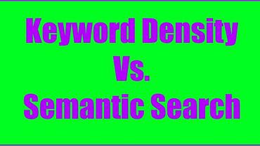 Keyword Density versus Semantic Search